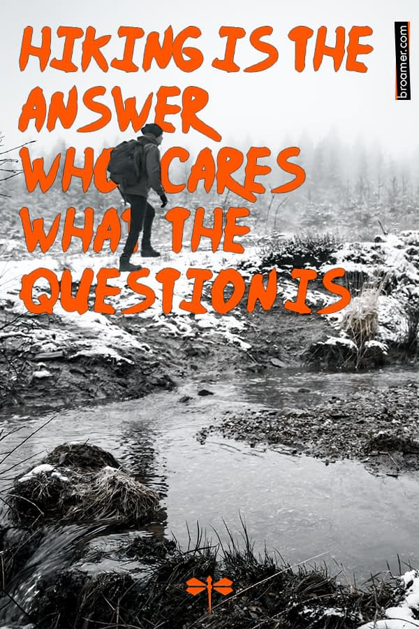Winter time in nature, quote by unknown author. Hiking is the answer who cares what the question is