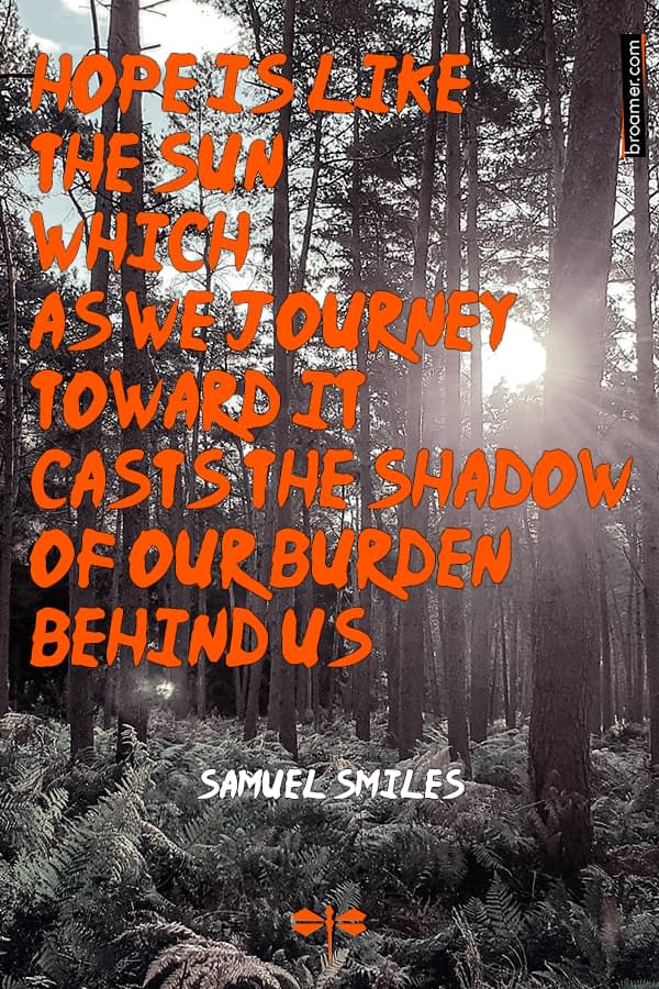 "Positive inspirational nature quote by Samuel Smiles: ""Hope is like the sun which as we journey toward it casts the shadow of our burden behind us."""